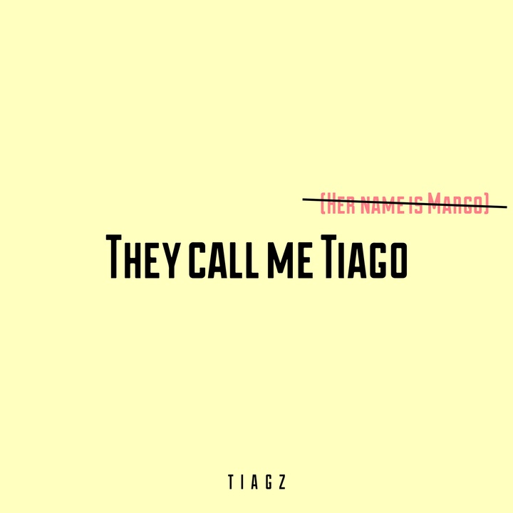 Tiagz - They Call Me Tiago (Her Name Is Margo)